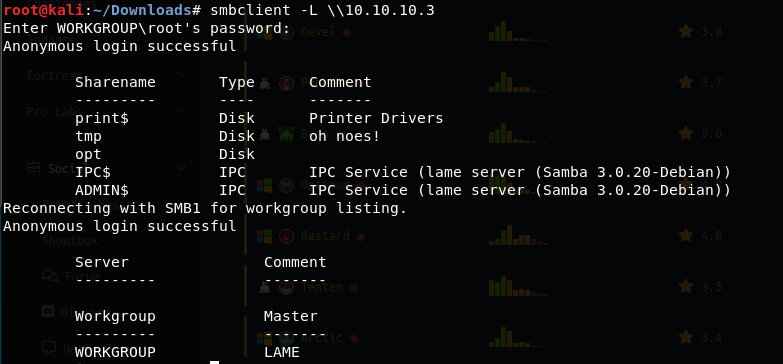 Machine generated alternative text: smbclient  Enter WORKGROUP\root's password:  Anonymous login successful  Sharename  print$  tmp  opt  IPC$  ADMIN$  Type  Disk  Disk  Disk  IPC  IPC  Comment  Printer Drivers  oh noes!  IPC service  IPC service  (lame server  (lame server  (Samba 3.0.20-Debian))  (Samba 3.0.20-Debian))  Reconnecting with SMBI for workgroup listing.  Anonymous login successful  Server  Wo rkgroup  WORKGROUP  Comment  Master  LAME